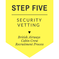 British Airways Cabin Crew Recruitment - Step by Step Process 2017 - Step 5 - Security Vetting
